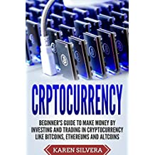 CRYPTOCURRENCY:  Beginners's Guide to Make Money by Investing and Trading in cryptocurrency like Bitcoins, Ethereums, Altcoins (Cryptocurrency, Investing, ... Money Management) (English Edition)