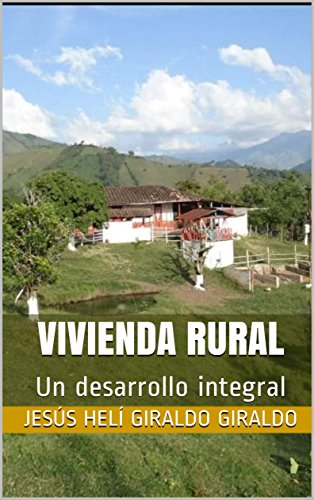 VIVIENDA RURAL: Un desarrollo integral por Jesús Helí  Giraldo Giraldo