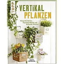 Vertikal pflanzen (KREATIV.INSPIRATION): Hängende Gärten, begrünte Wände und blühende Paletten