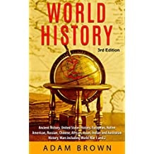 World History: Ancient History, United States History, European, Native American, Russian, Chinese, Asian, African, Indian and Australian History, Wars ... War 1 and 2 [3rd Edition] (English Edition)