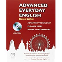 Advanced Everyday English : A Self-Study Method of Learning English Vocabulary for Advanced Students by Steven Collins (2011-11-01)