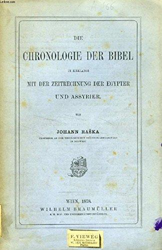 DIE CHRONOLOGIE DER BIBEL IM EINKLANGE MIT DER ZEITRECHNUNG DER EGYPTER UND ASSYRIER