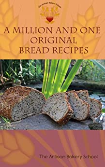 A Million and One Original Bread Recipes by [The Artisan Bakery School, Dragan Matijevic, Penny Williams]