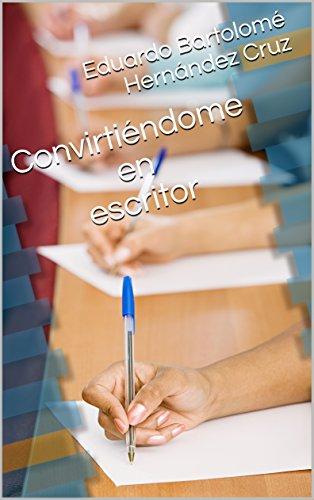 Convirtiéndome en escritor (Rumbo al poder nº 1) por Eduardo Bartolomé Hernández Cruz