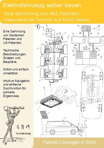 Elektroauto Elektrofahrzeug selber bauen: 6345 Seiten Patente zeigen wie! (Elektro-software)