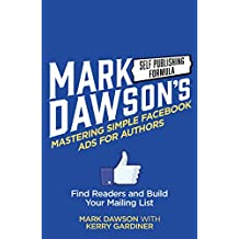 Mastering Simple Facebook Ads For Authors: Find Readers and Build Your Mailing List (English Edition)