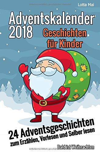 Adventskalender 2018 - Geschichten für Kinder: 24 Adventsgeschichten zum Erzählen, Vorlesen und Selber lesen - Bald ist Weihnachten