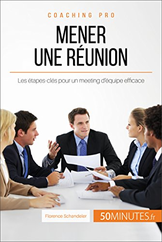 Mener une runion: Les tapes-cls pour un meeting d'quipe efficace (Coaching pro t. 17)