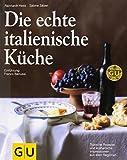 Die echte italienische Küche: Typische Rezepte und kulinarische Impressionen aus allen Regionen (GU...
