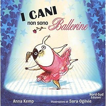 I Cani Non Sono Ballerine. Ediz. Illustrata