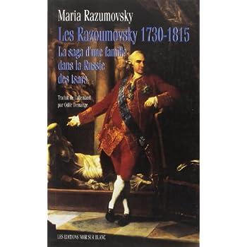 Les Razoumovsky, 1730-1815. La Saga d'une famille dans la Russie des tsars