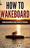 How To Wakeboard: For Beginner And Novice Riders (English Edition)