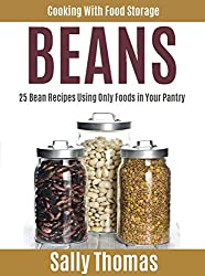 Cooking With Food Storage BEANS: 25 Bean Recipes Using Only Foods in Your Pantry (English Edition)