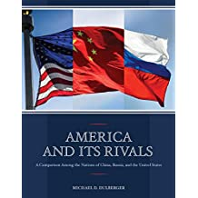 America and Its Rivals: A Comparison Among the Nations of China, Russia, and the United States