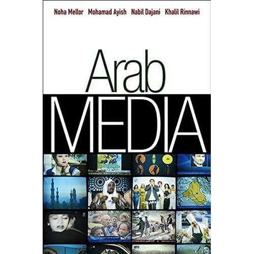 Arab Media: Globalization and Emerging Media Industries (PGMC - Polity Global Media and Communication series) by Dr Noha Mellor (2011-08-04)