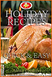 Holiday Recipes:  Quick Easy Recipes for the Holidays (English Edition)
