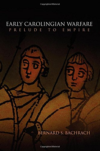 Early Carolingian Warfare: Prelude to Empire (The Middle Ages Series)