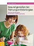Gesund genießen bei Nahrungsmittelallergien: Preiswerte Rezepte für Kinder und Erwachsene. Alle Rezepte unter 10 Euro!