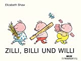 Zilli, Billi und Willi: Vierfarbiges Pappbilderbuch