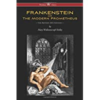 FRANKENSTEIN or The Modern Prometheus (Wisehouse Classics Edition): The Revised 1831 Edition -