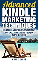Advanced Kindle Marketing Techniques.: Underground marketing strategies to boost your Kindle downloads and become an Amazon Best Seller. (Kindle Publishing Book 2) (English Edition)
