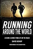 Running Around the World: Lessons Learned from Life on the Roads by Mr. David Bishop (2016-05-22)