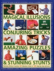 Magical Illusions, Conjuring Tricks, Amazing Puzzles & Stunning Stunts: Nicholas Einhorn Teaches 200 Fabulous Tricks in 1300 Step-by-Step Pictures