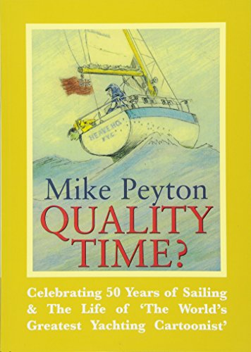 Quality Time? - Celebrating 50 Years of Sailing & The Life of 'The World's Greatest Yachting Cartoonist' 2e por Mike Peyton