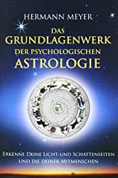 Das Grundlagenwerk der psychologischen Astrologie: Erkenne Deine Licht- und Schattenseiten und die Deiner Mitmenschen