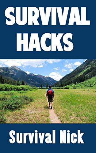 Survival Hacks: DIY Tips, Hacks, and Strategies To Make The Ordinary Person More Prepared (English Edition)