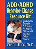 ADD / ADHD Behavior–Change Resource Kit: Ready–to–Use Strategies and Activities for Helping Children with Attention Deficit Disorder