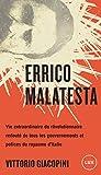 Errico Malatesta - Vie extraordinaire du révolutionnaire redouté de tous les gouvernements et polices du royaume d'Italie