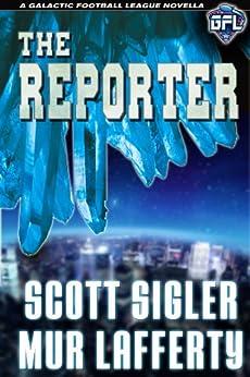 The Reporter (Galactic Football League Book 1) by [Sigler, Scott, Lafferty, Mur]