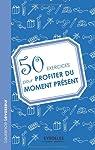 50 exercices pour profiter du moment présent par Levasseur