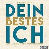 Dein bestes Ich: Inspirationen für ein kraftvolles Leben (Dein Leben) - Christo Foerster