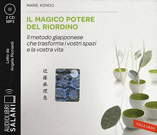 Il magico potere del riordino. Il metodo giapponese che trasforma i vostri spazi e la vostra vita letto da Angela Ricciardi. Audiolibro. 2 CD Audio formato MP3: 1