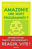 Amazonie une mort programmee ?