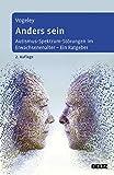 Anders sein: Autismus-Spektrum-Störungen im Erwachsenenalter – Ein Ratgeber