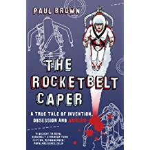 The Rocketbelt Caper: A True Tale of Invention, Obsession and Murder
