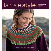 Fair Isle Style: 20 Fresh Designs for a Classic Technique (English Edition)