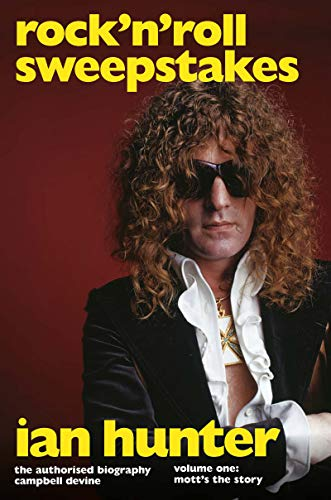 Rock \'n\' Roll Sweepstakes: Rock\'n\'Roll Sweepstakes: The Authorised Biography of Ian Hunter Volume 1 (English Edition)