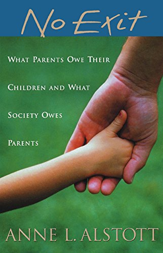 No Exit: What Parents Owe Their Children and What Society Owes Parents by Anne L. Alstott (1-Dec-2005) Paperback