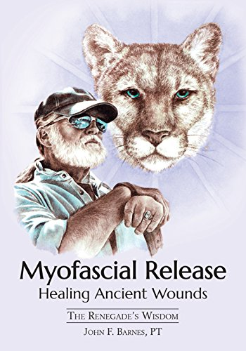 Myofascial Release, Healing Ancient Wounds: The Renegade's Wisdom