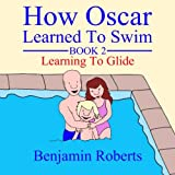 How Oscar Learned To Swim: Learning To Glide: Volume 2
