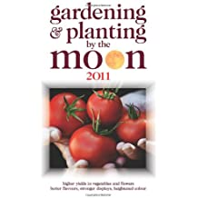 Gardening and Planting by the Moon 2011: Higher Yields in Vegetables and Flowers