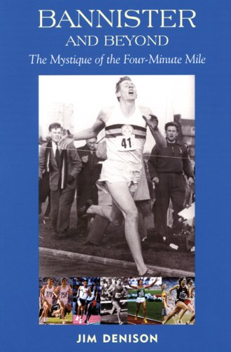 Bannister and Beyond: The Mystique of the Four-Minute Mile por Jim Denison