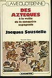 La vie quotidienne des Aztèques à la veille de la conquête espagnole - Hachette