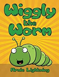 Wiggly the Worm: Bedtime Stories for Kids (Fun Time Series for Early Readers) by Arnie Lightning (2015-07-21)
