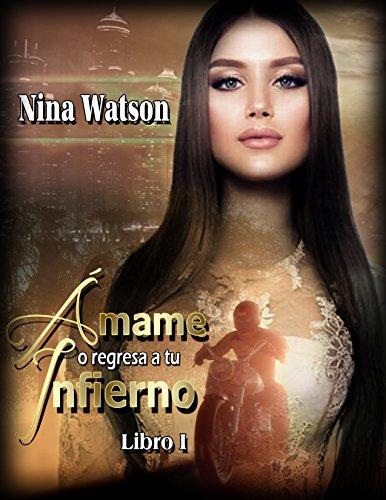 Ámame, o regresa a tu infierno por Nina Watson