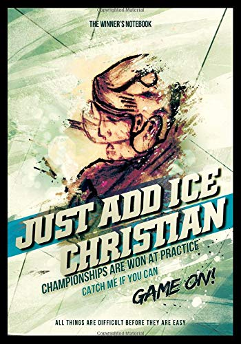 Just Add Ice Christian: Championships Are Won At Practice: The Winner's Notebook (Inspirational Hockey)